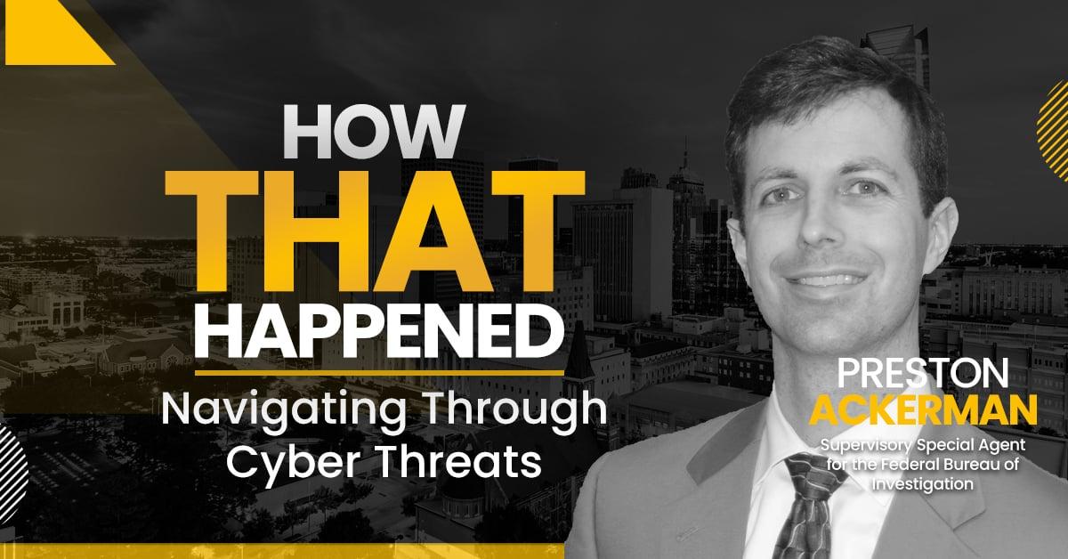 Preston Ackerman, FBI Special Agent - Navigating Through Cyber Threats