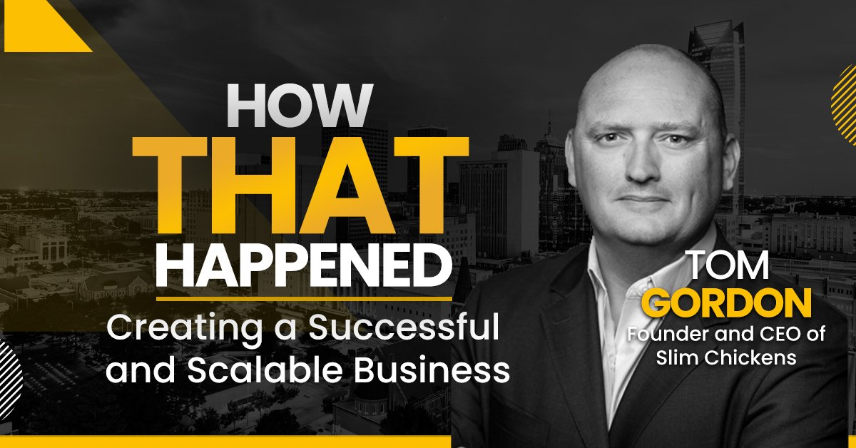 """Tom Gordon - Slim Chickens - Creating a Successful and Scalable Business -""""How That Happened"""""""