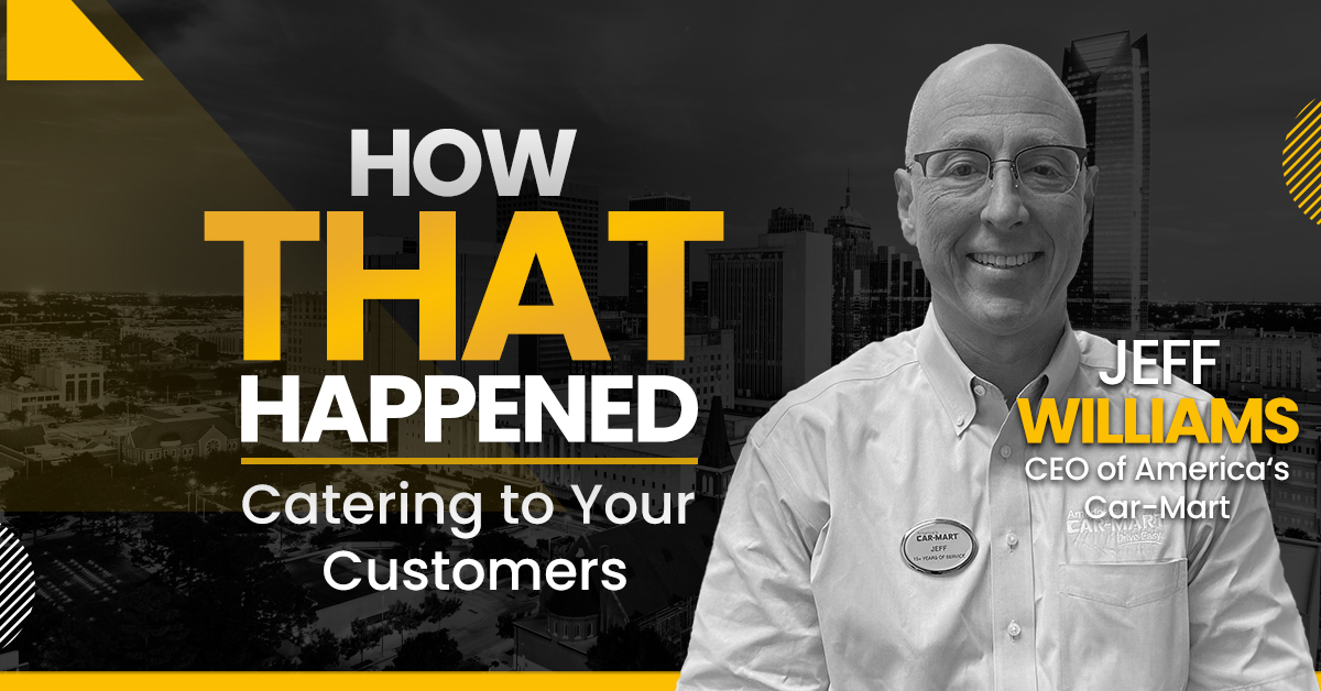"""Jeff Williams - America's Car-Mart - Catering to Your Customer - """"How That Happened"""""""