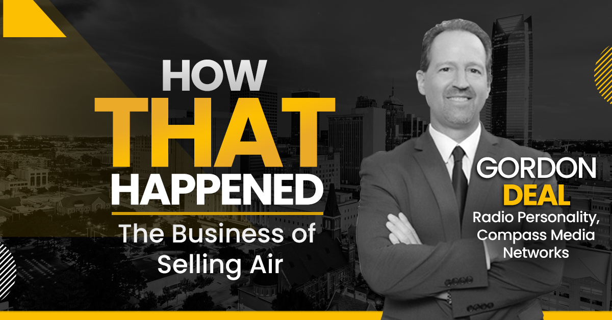 """Gordon Deal - Radio Personality - The Business of Selling Air - """"How That Happened"""""""
