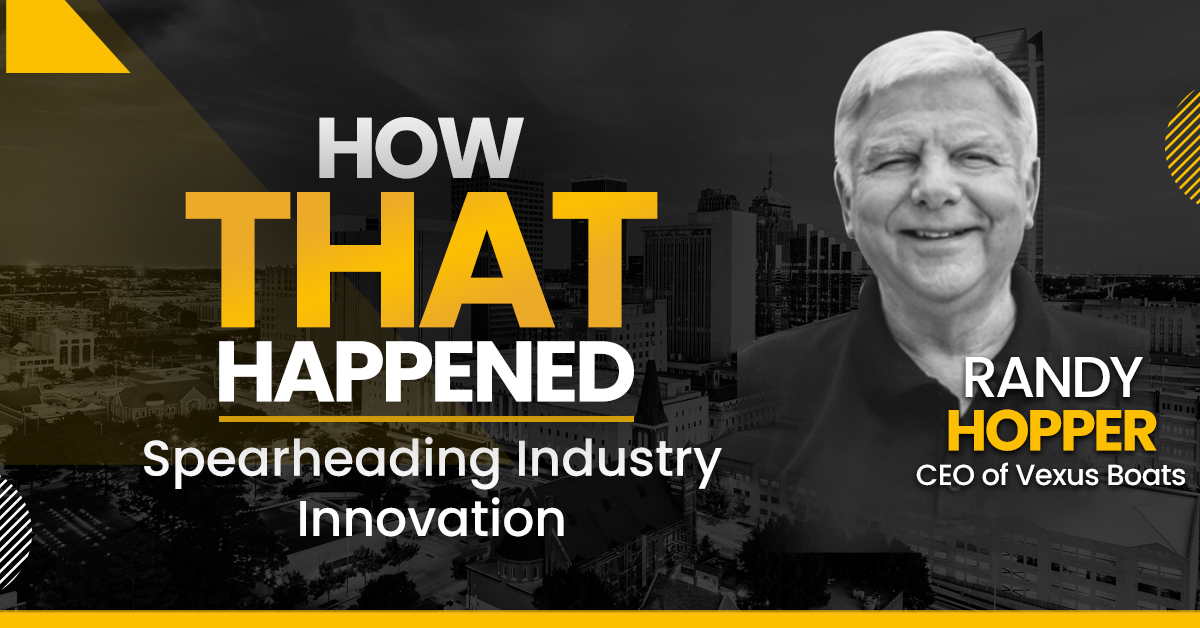 """Randy Hopper - Vexus Boats - Spearheading Industry Innovation - """"How That Happened"""""""