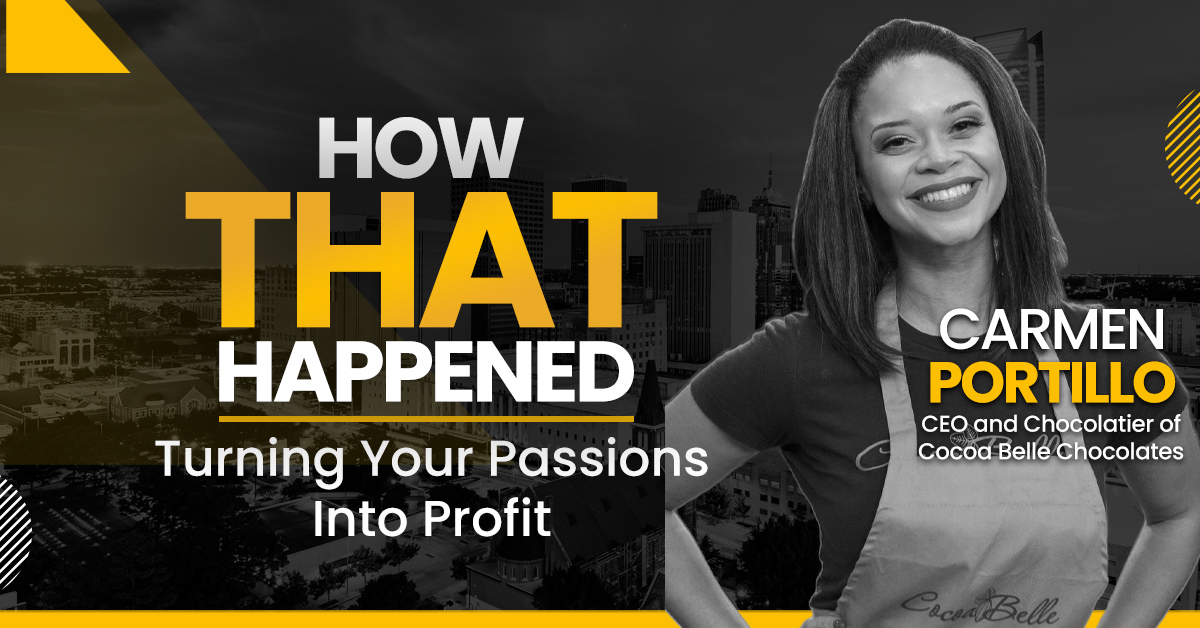 """Carmen Portillo - Cocoa Belle Chocolates - Turning Passion Into Profit - """"How That Happened"""""""