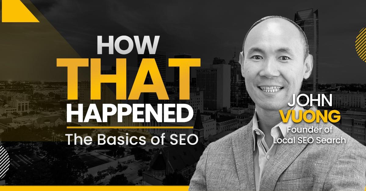 "John Vuong The Basics of SEO - ""How That Happened"""