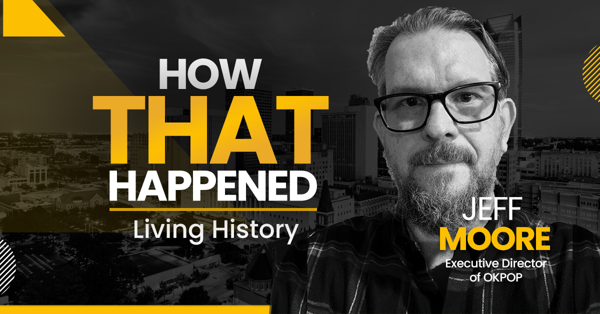 "Jeff Moore OKPOP Living History -""How That Happened"""