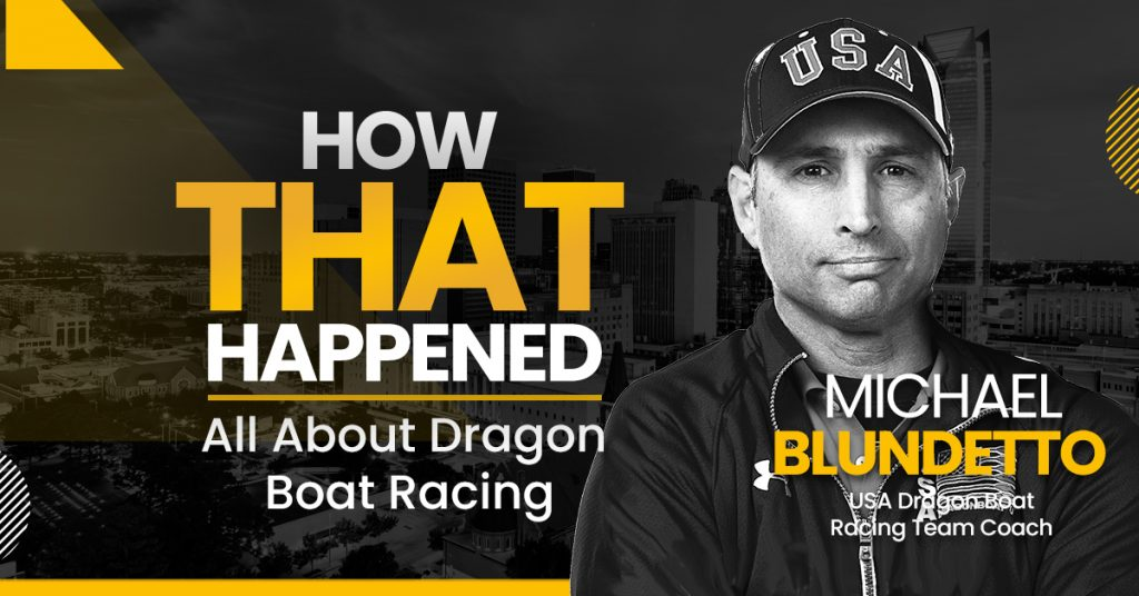 """Michael Blundetto – USA Dragon Boat Racing – All About Dragon Boat Racing - """"How That Happened"""""""