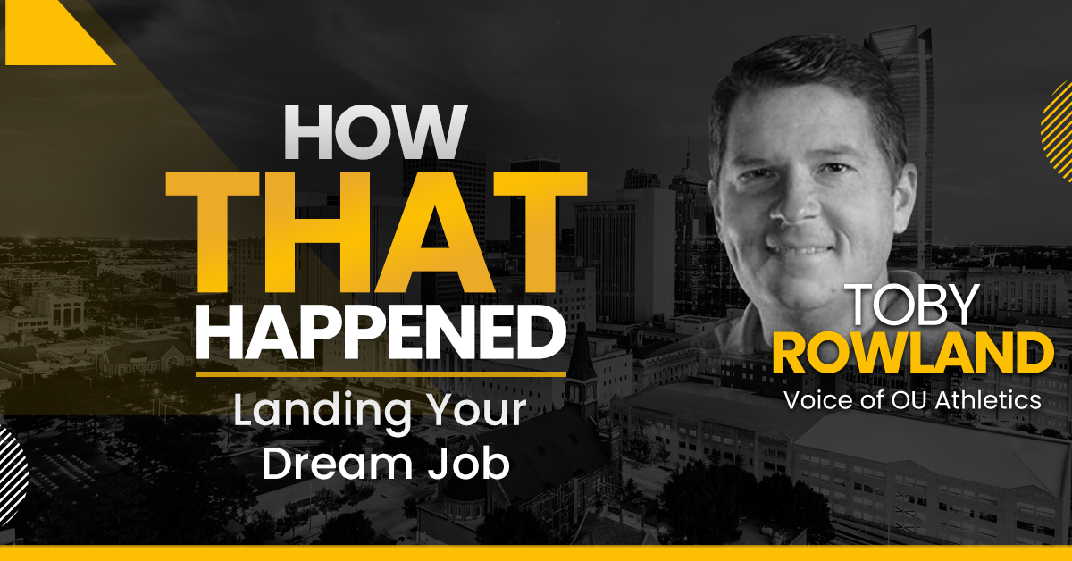 Toby Rowland - Voice of OU Athletics - Landing Your Dream Job