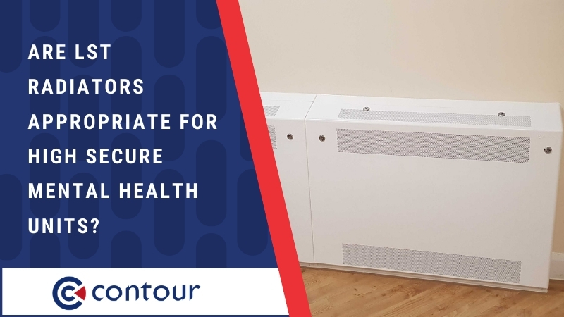 Are LST Radiators Appropriate For High Secure Mental Health Units?