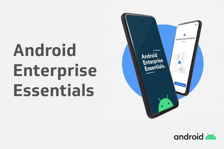 Android Enterprise Essentials Exclusive Launch.
