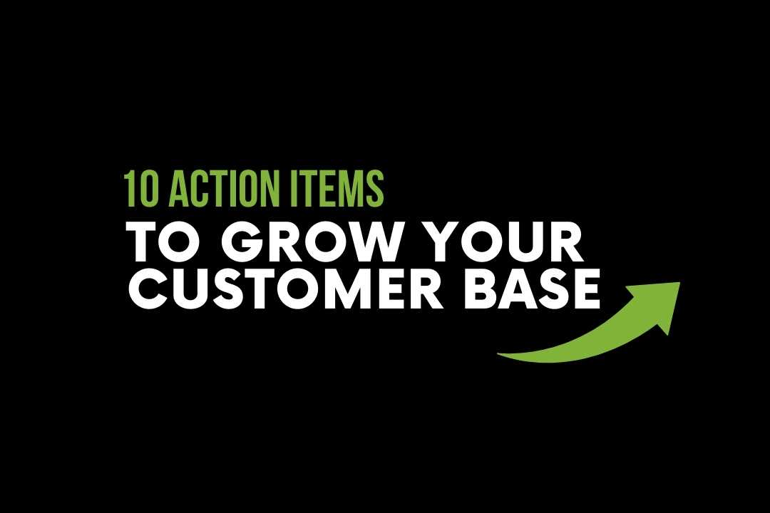 10 Action Items to Grow your Customer Base