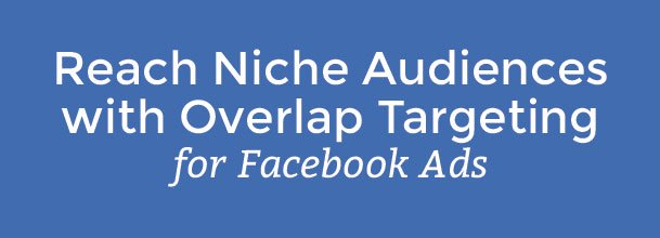 Overlap Targeting for Facebook Ads, AdWords Currency Conversion, Callout Extensions & More...