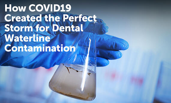 How COVID19 Created the Perfect Storm for Dental Waterline Contamination