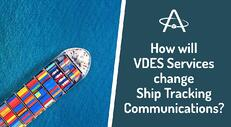 How will VDES Services change Ship Tracking Communications?