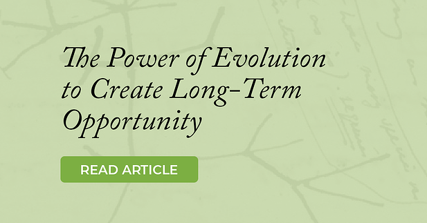 The Power of Evolution to Create Long-Term Opportunity