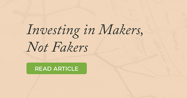 Investing in Makers, Not Fakers
