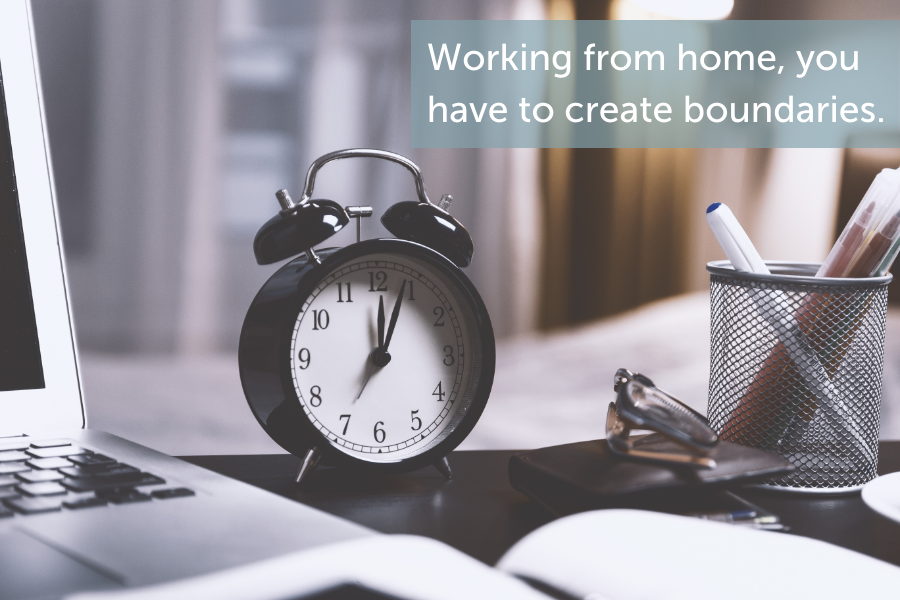 When working from home, employees have to create boundaries.