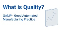 GAMP - Good Automated Manufacturing Practice