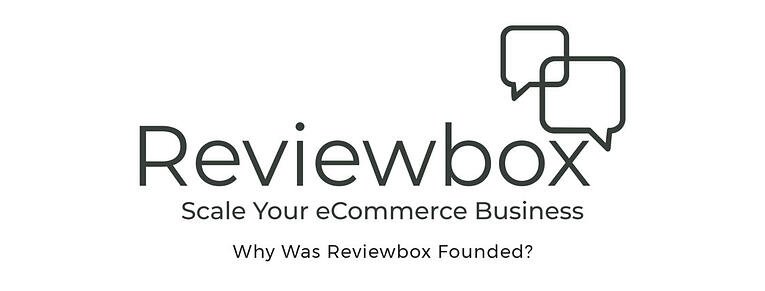 Why Was Reviewbox Founded?