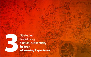 3 Strategies for Infusing Cultural Authenticity in Your eLearning Experience