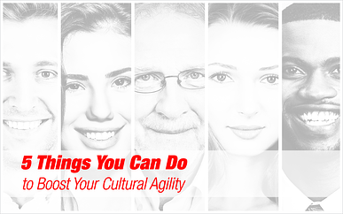 5 Things You Can Do to Boost Your Cultural Agility