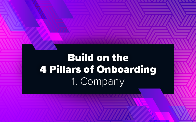Build on the 4 Pillars of Onboarding – 1. Company