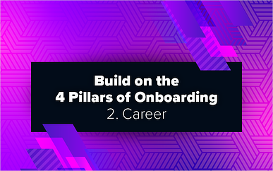 Build on the 4 Pillars of Onboarding – 2. Career