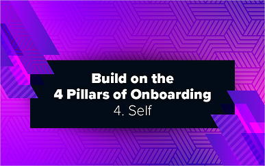 Build on the 4 Pillars of Onboarding – 4. Self
