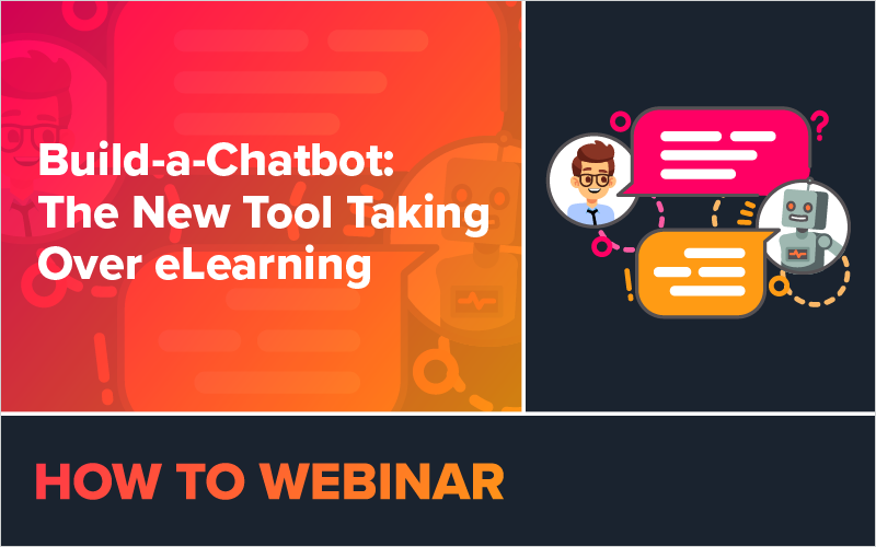 Webinar: Build-a-Chatbot, The New Tool Taking Over eLearning