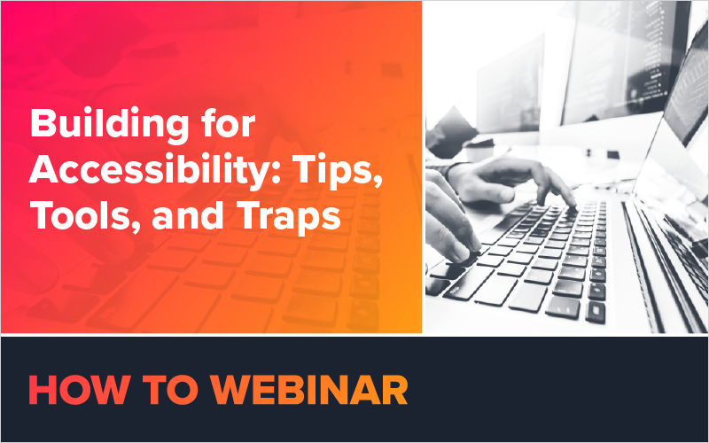 Building for Accessibility: Tips, Tools, and Traps