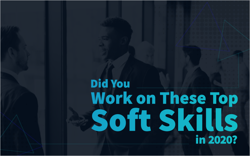 Did You Work on These Top Soft Skills in 2020?
