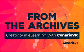 From the Archives: Creativity in eLearning with CenarioVR