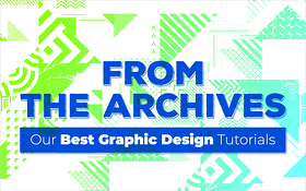 From the Archives: Our Best Graphic Design Tutorials