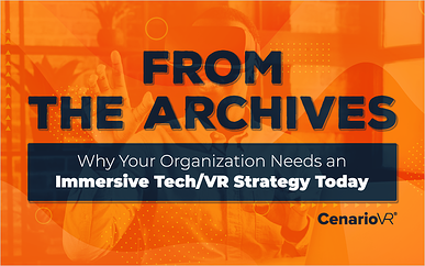 From the Archives: Why Your Organization Needs an Immersive Tech/VR Strategy Today