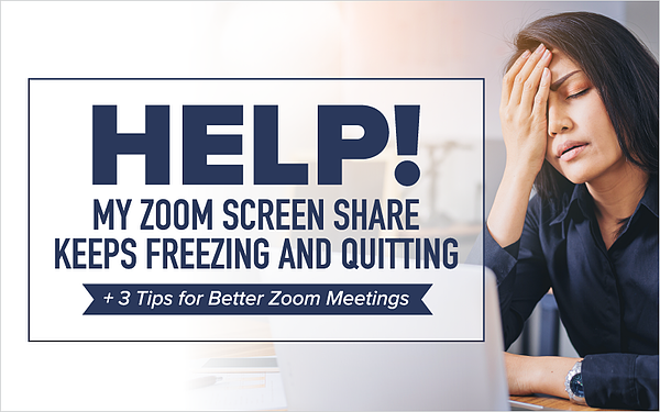 Help! My Zoom Screen Share Keeps Freezing and Quitting + 3 Tips for Better Zoom Meetings