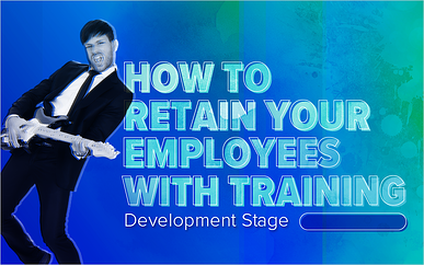 How to Retain Your Employees With Training: Development Stage
