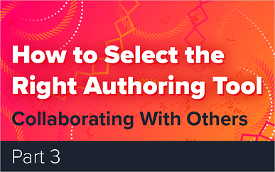 How to Select the Right Authoring Tool - Part 3 - Collaborating