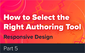 How to Select the Right Authoring Tool - Part 5 - Responsive Design