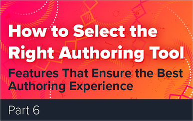 How to Select the Right Authoring Tool - Part 6