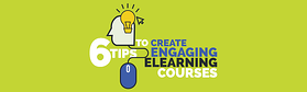 6 Tips to Create Engaging eLearning Courses