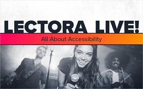 LECTORA LIVE! All About Accessibility