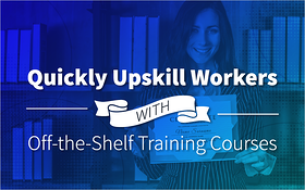 Top 6 Benefits of Off-the-Shelf Training Courses 2021