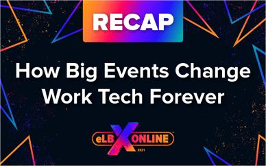 Recap - How Big Events Change Work Tech Forever