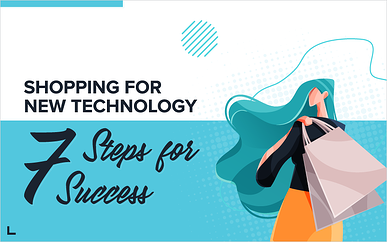 Shopping for New Technology: 7 Steps for Success