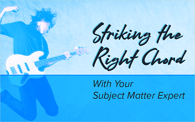 Striking the Right Chord With Your Subject Matter Expert