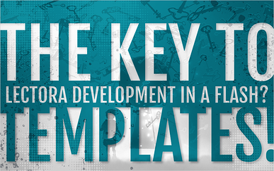 The Key to Lectora Development in a Flash? Templates!