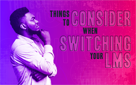 Things to Consider When Switching Your LMS