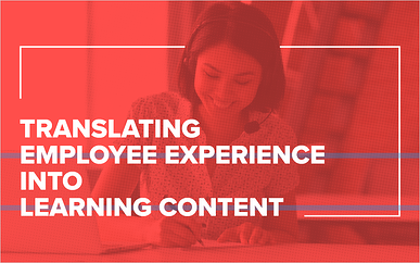 Translating Employee Experience into Learning Content