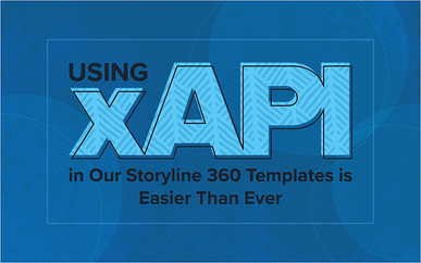 Using xAPI in Our Storyline 360 Templates is Easier Than Ever