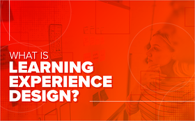 What Is Learning Experience Design?