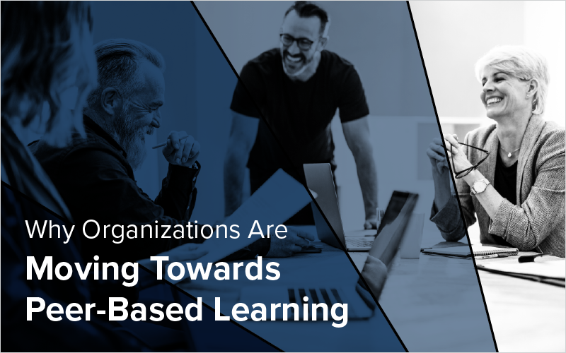 Why Organizations Are Moving Towards Peer-Based Learning