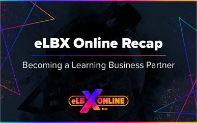 eLBX Online Recap - Becoming a Learning Business Partner